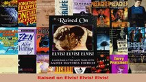 Read  Raised on Elvis Elvis Elvis Ebook Free