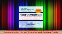 Download  Nutraceuticals The Complete Encyclopedia of Supplements Herbs Vitamins and Healing Foods EBooks Online