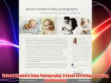 Natural Newborn Baby Photography: A Guide to Posing Shooting and Business