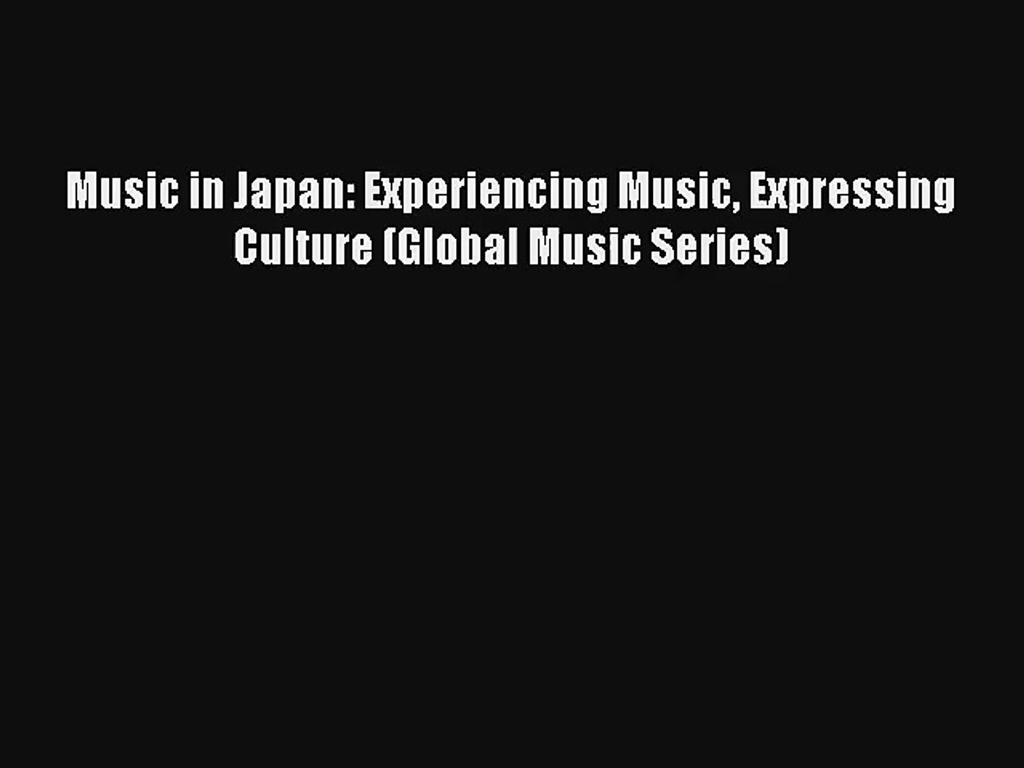 [PDF Download] Music in Japan: Experiencing Music Expressing Culture (Global Music Series)