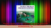 Perfect Medical Presentations Creating Effective PowerPoint Presentations for Read Online
