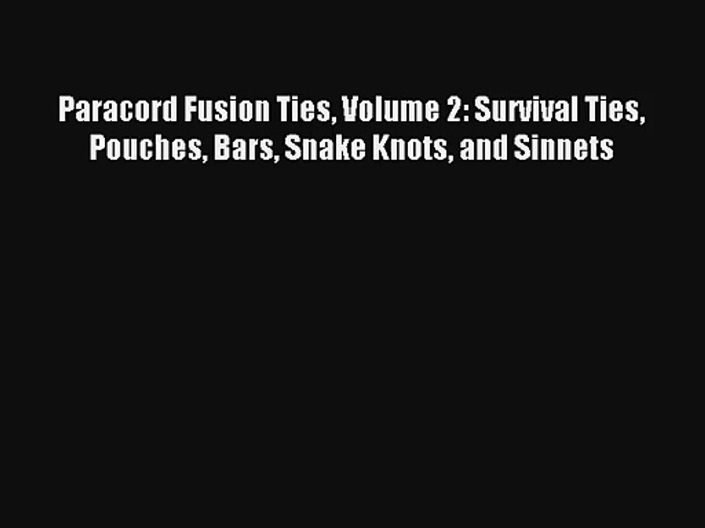 Paracord Fusion Ties Volume 2: Survival Ties Pouches Bars Snake Knots and Sinnets [Read] Full