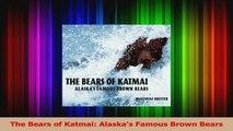 PDF Download  The Bears of Katmai Alaskas Famous Brown Bears PDF Full Ebook