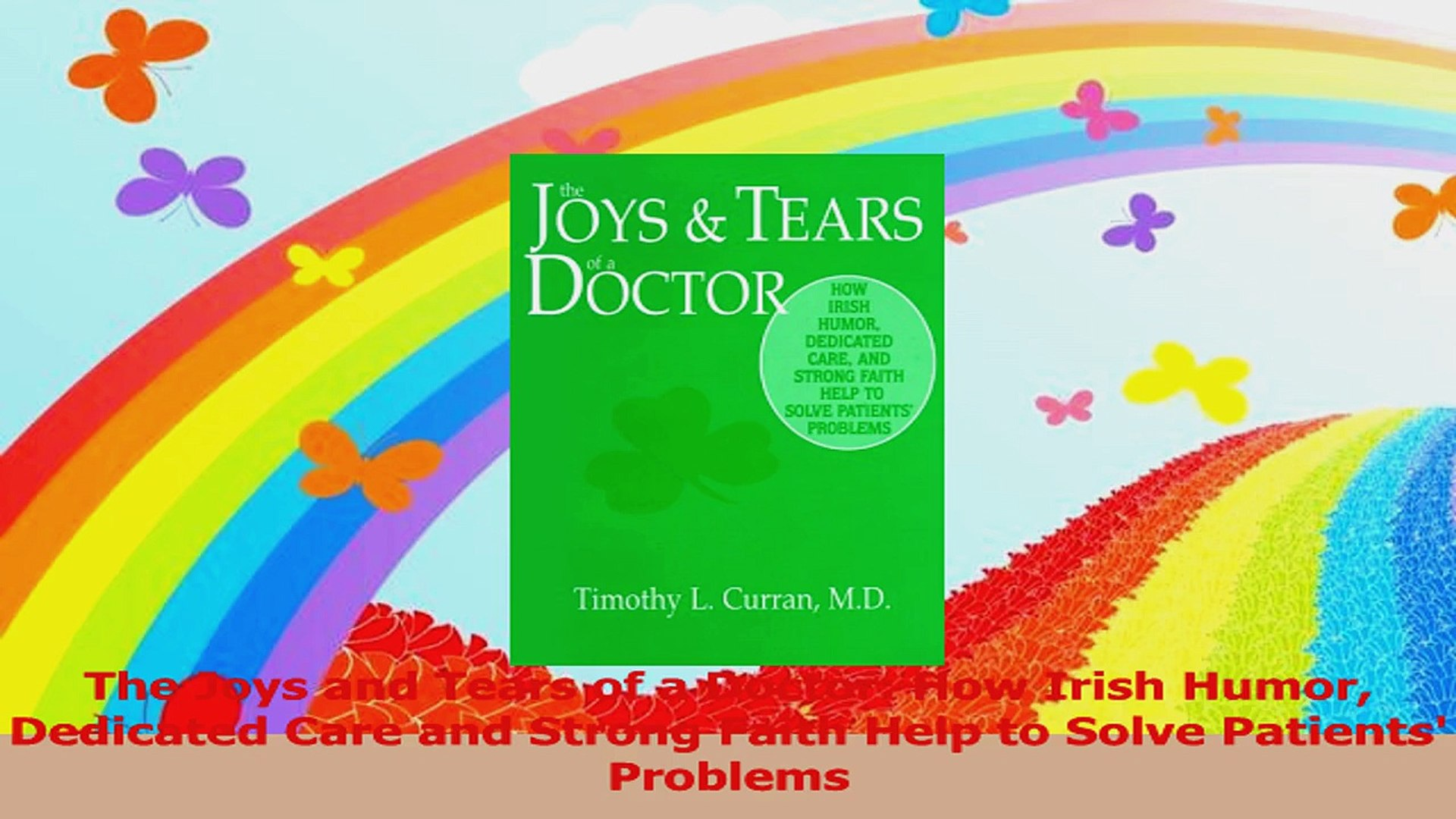 The Joys and Tears of a Doctor How Irish Humor Dedicated Care and Strong Faith Help to Read Online