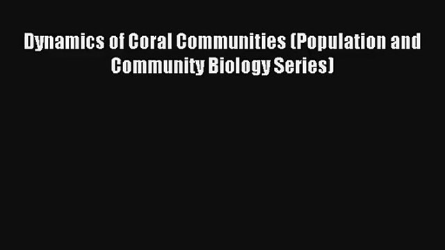 [PDF Download] Dynamics of Coral Communities (Population and Community Biology Series) [PDF]