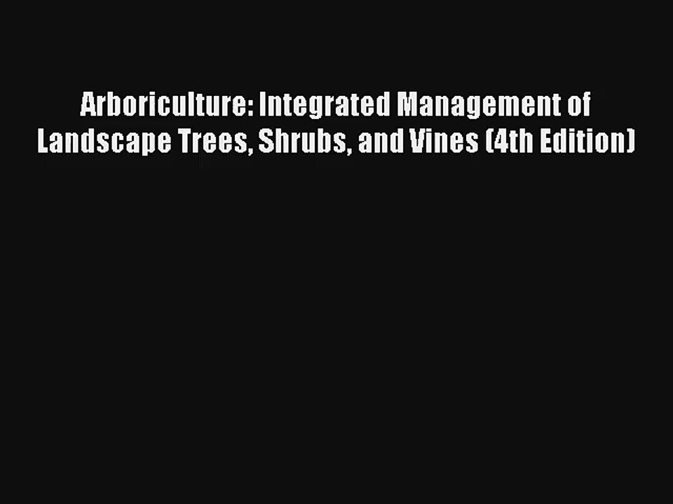 Pdf Download Arboriculture Integrated Management Of Landscape Trees Shrubs And Vines 4th Video Dailymotion