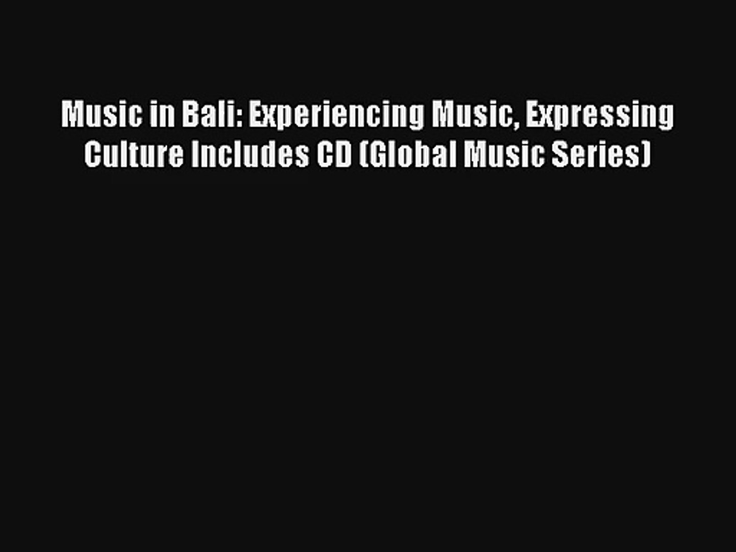 [PDF Download] Music in Bali: Experiencing Music Expressing Culture Includes CD (Global Music
