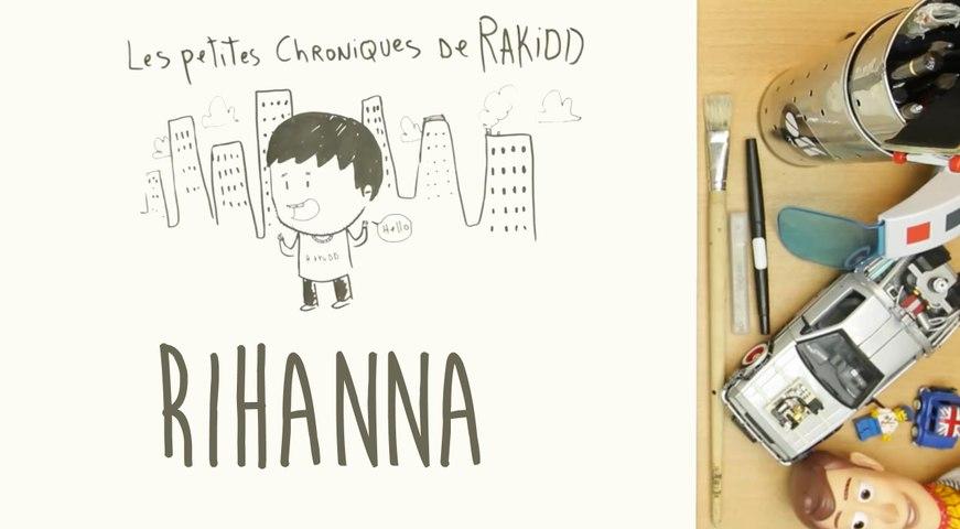 Les Petites Chroniques de Rakidd #06 : Rihanna