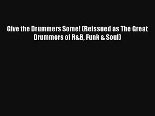 [PDF Download] Give the Drummers Some! (Reissued as The Great Drummers of R&B Funk & Soul)