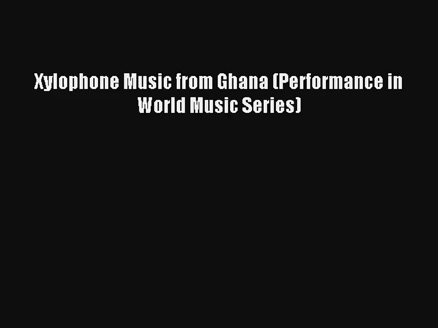 [PDF Download] Xylophone Music from Ghana (Performance in World Music Series) [Download] Full