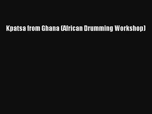 [PDF Download] Kpatsa from Ghana (African Drumming Workshop) [Read] Full Ebook