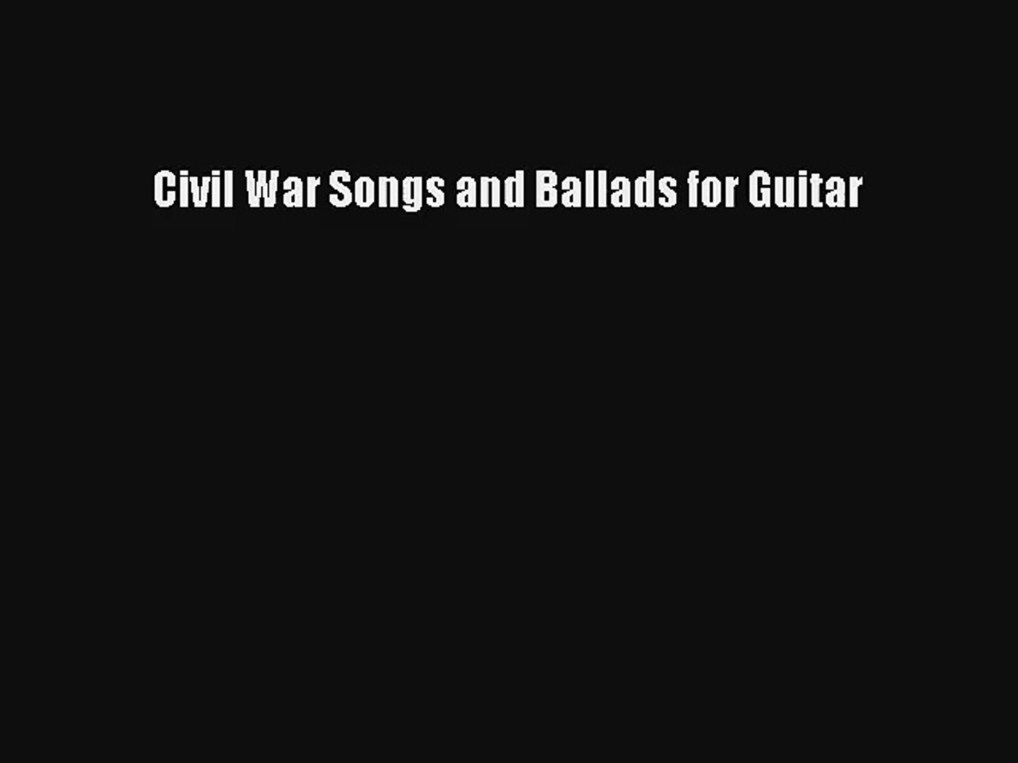 [PDF Download] Civil War Songs and Ballads for Guitar [Read] Full Ebook