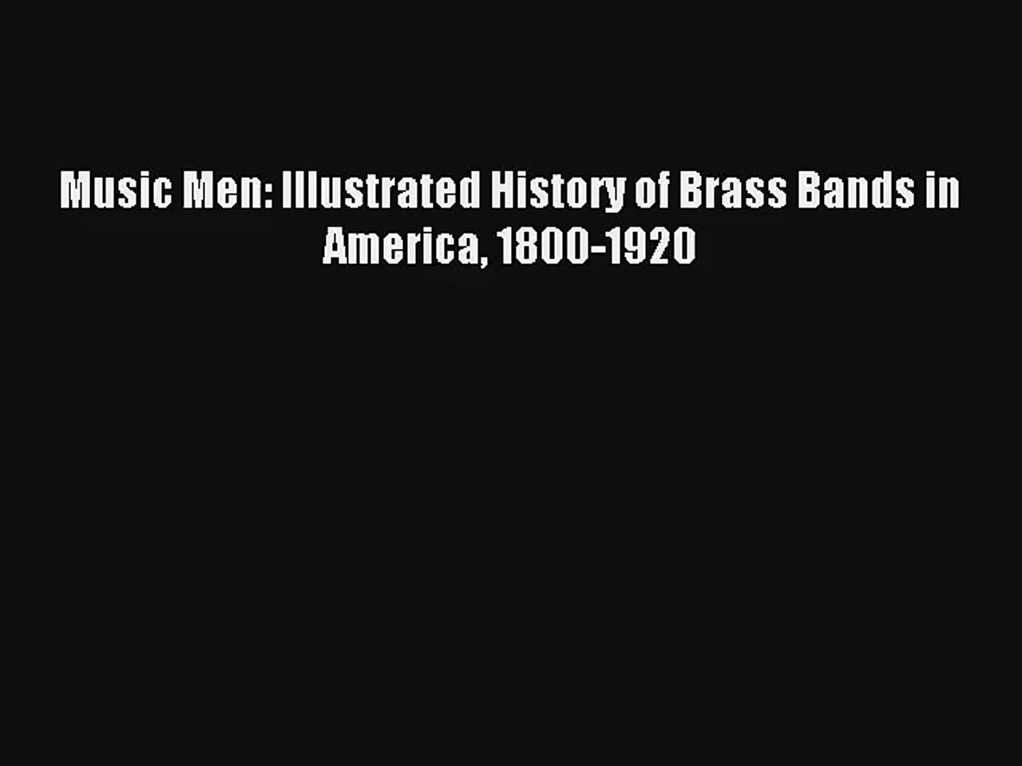 [PDF Download] Music Men: Illustrated History of Brass Bands in America 1800-1920# [Read] Online