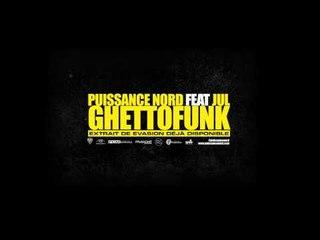 Puissance Nord - Ghettofunk feat. Jul [Son Officiel]