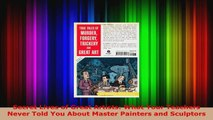 Download  Secret Lives of Great Artists What Your Teachers Never Told You About Master Painters and PDF Online