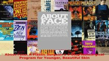Download  About Face A Plastic Surgeons 4Step Nonsurgical Program for Younger Beautiful Skin PDF Online
