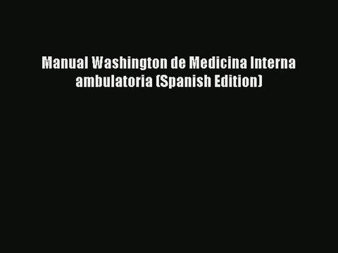 [PDF Download] Manual Washington de Medicina Interna ambulatoria (Spanish Edition)# [Download]