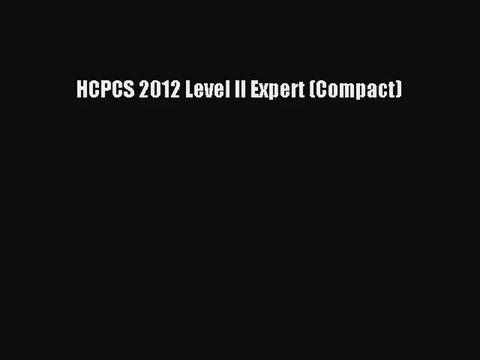 [PDF Download] HCPCS 2012 Level II Expert (Compact)# [Read] Online