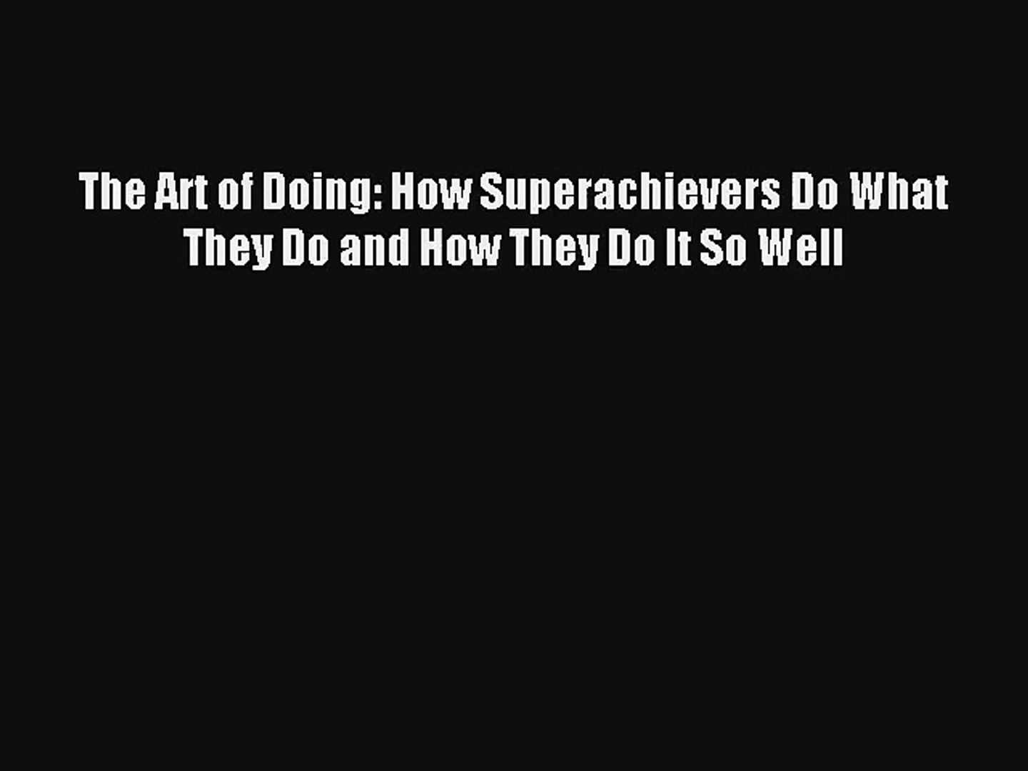 The Art of Doing: How Superachievers Do What They Do and How They Do It So Well [PDF] Full