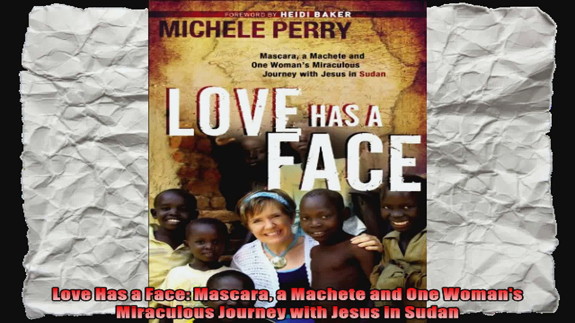 Love Has a Face Mascara a Machete and One Womans Miraculous Journey with Jesus in Sudan