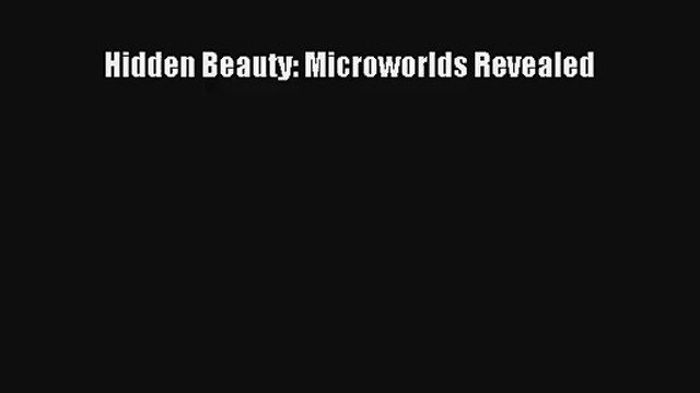 [PDF Download] Hidden Beauty: Microworlds Revealed [Read] Online