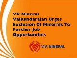 VV Mineral Vaikundarajan Urges Exclusion Of Minerals To Further Job Opportunities