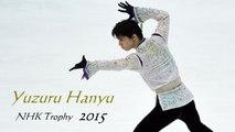 Yuzuru Hanyu - 羽生結弦 - NHK Trophy 2015 SP & FS ver.2