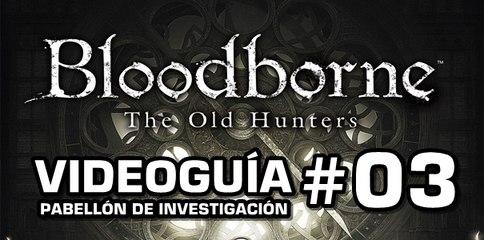 Bloodborne: The Old Hunters, Vídeo Guía: Pabellón de investigación.