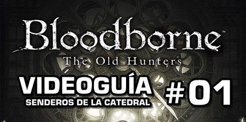 Bloodborne: The Old Hunters, Vídeo Guía: Senderos de la Catedral.