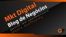 Blog de Negócios | O que é um Blog e Porque Você Deve Ter Um Blog de Negócios!