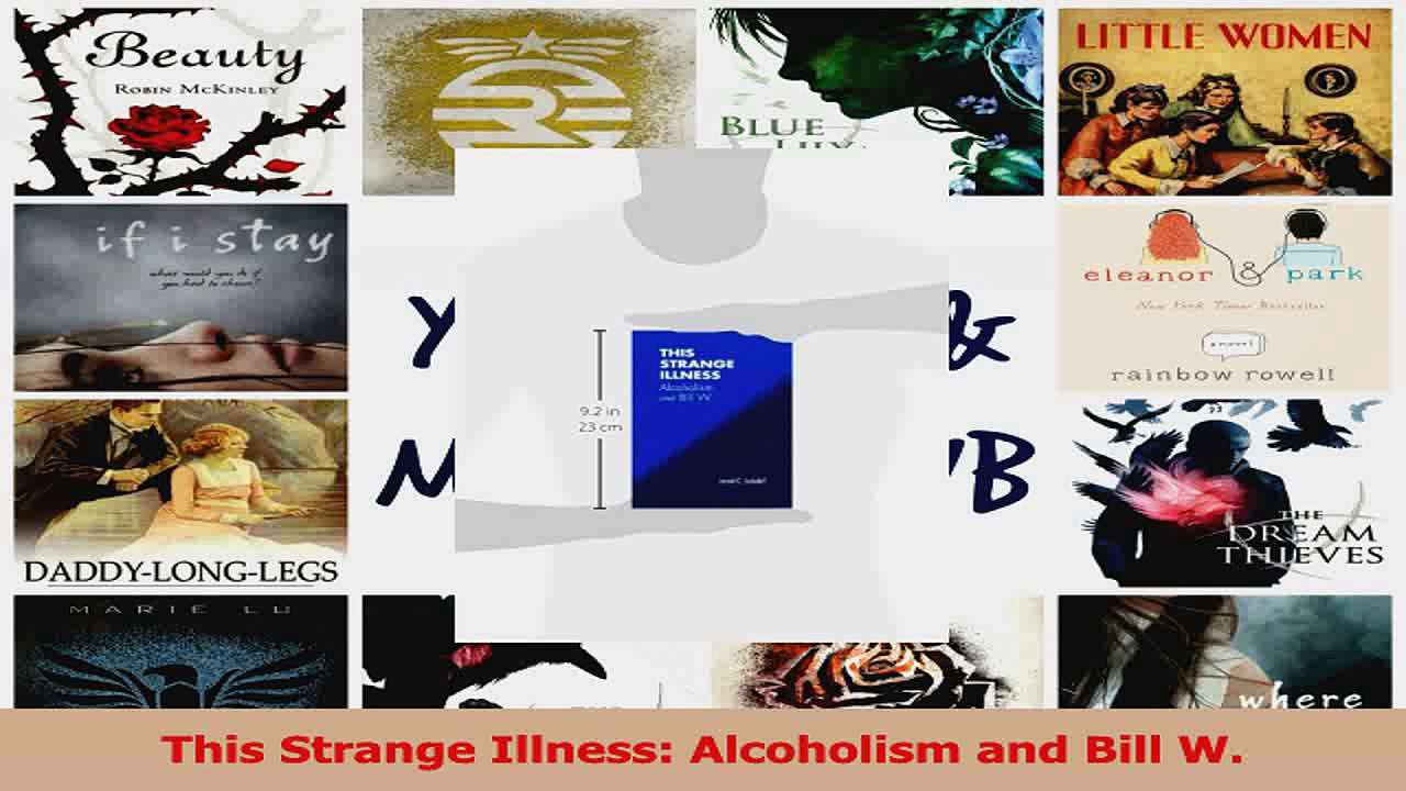 PDF Download  This Strange Illness Alcoholism and Bill W Read Online