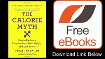 The Calorie Myth How to Eat More, Exercise Less, Lose Weight, and Live Better by Jonathan Bailor Download