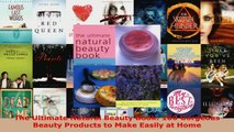 Read  The Ultimate Natural Beauty Book 100 Gorgeous Beauty Products to Make Easily at Home Ebook Free