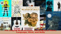 Read  The Singing Neanderthals The Origins of Music Language Mind and Body EBooks Online