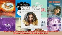 Read  Gray Hair Adventure Things I Learned About Life When I Stopped Dyeing My Hair Ebook Free