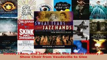 Read  Sweat Tears and Jazz Hands The Official History of Show Choir from Vaudeville to Glee PDF Online