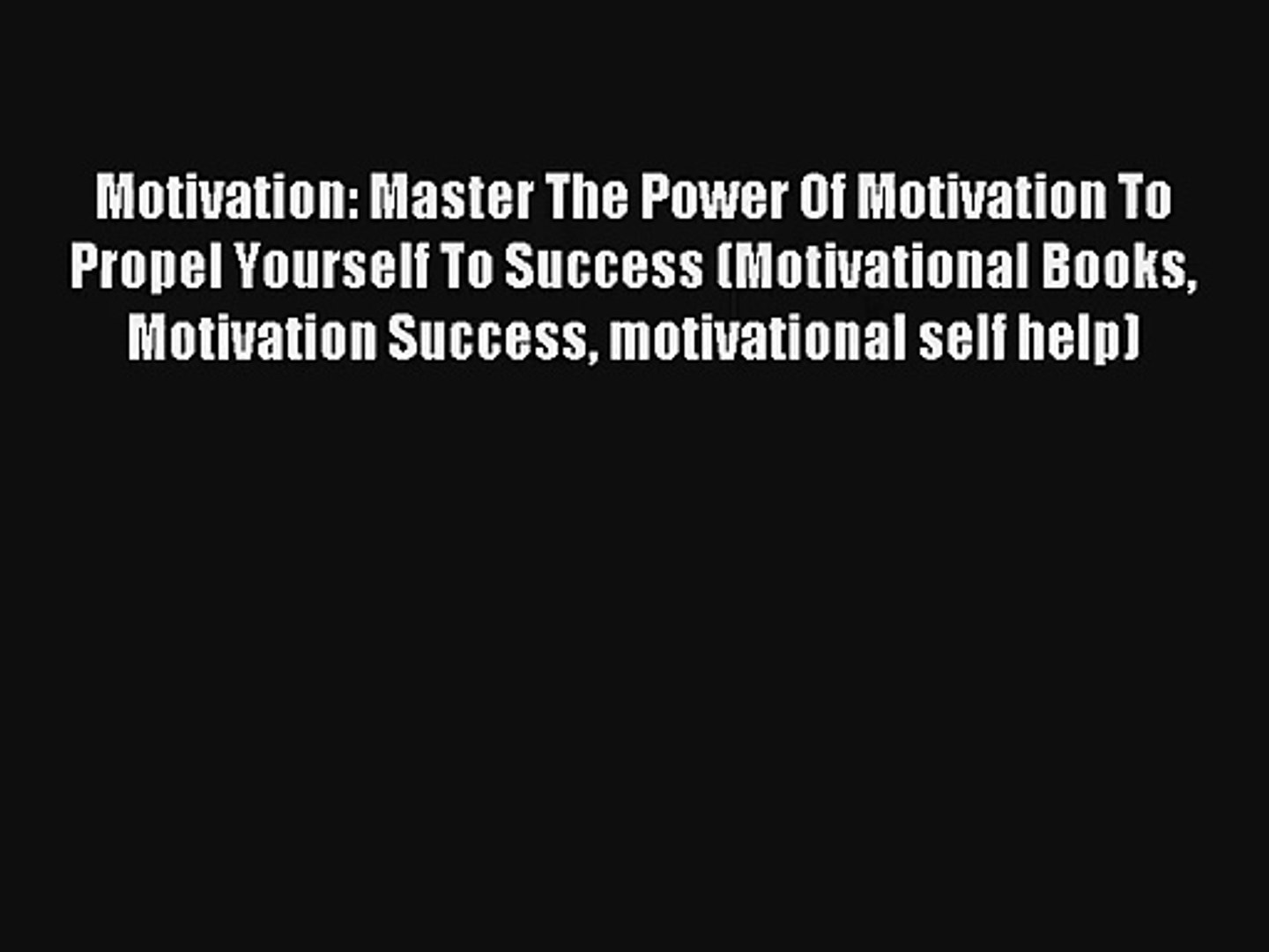 Motivation: Master The Power Of Motivation To Propel Yourself To Success (Motivational Books
