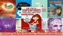 Read  Belly Fat The Top 10 Superfoods That Will Help You Lose Weight  Melt Belly Fat Fast PDF Free