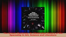 PDF Download  The Dream Machines An Illustrated History of the Spaceship in Art Science and Literature Download Online