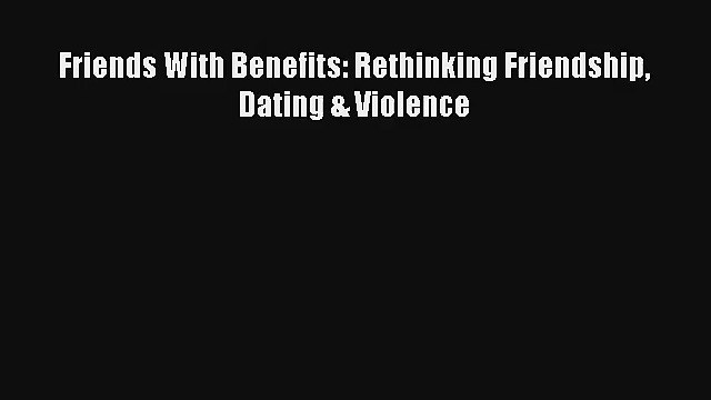 Read Friends With Benefits: Rethinking Friendship Dating & Violence# Ebook Free