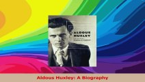 Aldous Huxley A Biography PDF