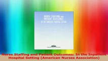 Nurse Staffing and Patient Outcomes In the Inpatient Hospital Setting American Nurses PDF