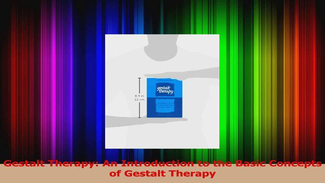 Gestalt Therapy An Introduction to the Basic Concepts of Gestalt Therapy Read Online