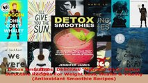 Download  Detox Smoothies Delicious NutrientRich Detox Smoothie Recipes For Weight Loss Health  PDF Online