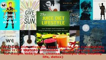 Read  The Juice Diet Lifestyle Lose Weight And Consistently Keep It Off With 30 Incredible EBooks Online