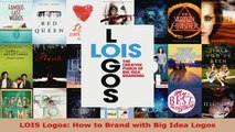 Read  LOIS Logos How to Brand with Big Idea Logos PDF Free