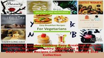 Read  Vegetarian Everyday Cooking Easy Breakfast Recipes for Living Nutrition Healthy Vegetarian Ebook Free