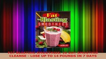 Download  FAT BLASTING SMOOTHIES 10 DAY SMOOTHIE CLEANSE  LOSE UP TO 14 POUNDS IN 7 DAYS Ebook Free