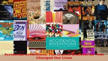 PDF Download  Accidental Inventions The Chance Discoveries That Changed Our Lives Download Online