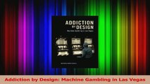 Read  Addiction by Design Machine Gambling in Las Vegas Ebook Free